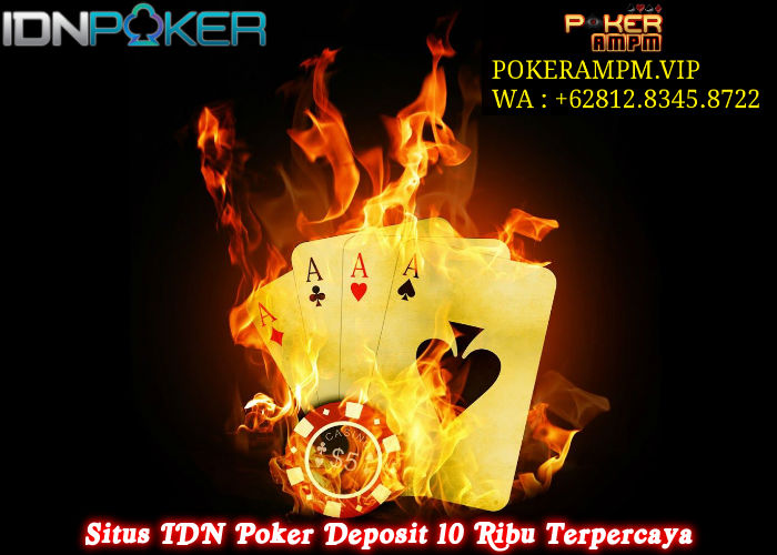 Situs IDN Poker Deposit 10 Ribu Terpercaya