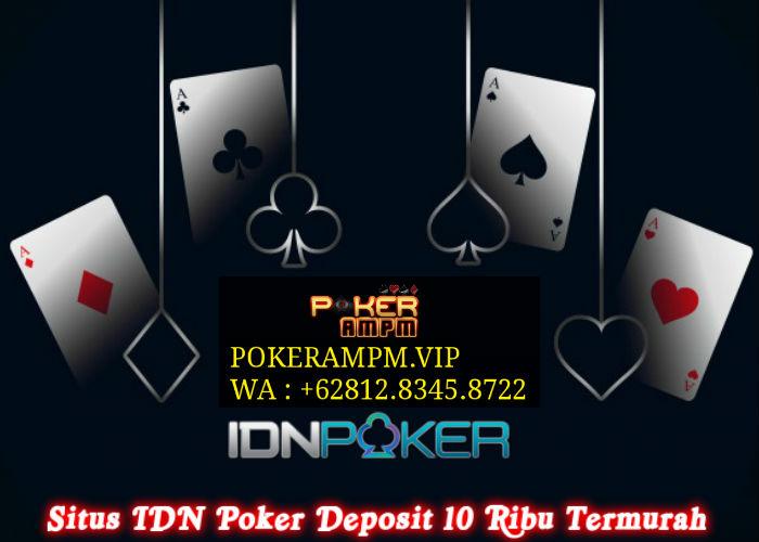 Situs IDN Poker Deposit 10 Ribu Termurah
