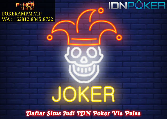 Daftar Situs Judi IDN Poker Via Pulsa