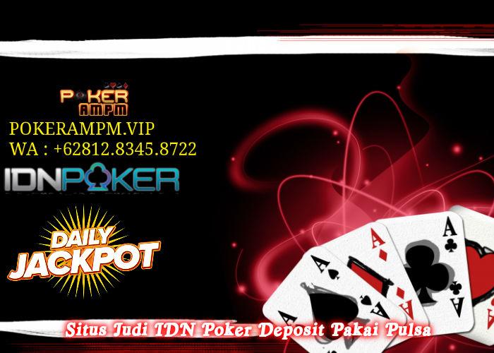 Situs Judi IDN Poker Deposit Pakai Pulsa