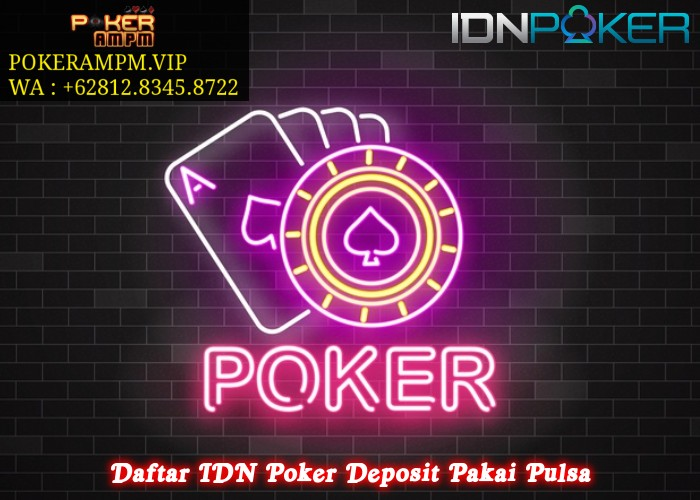 Daftar IDN Poker Deposit Pakai Pulsa
