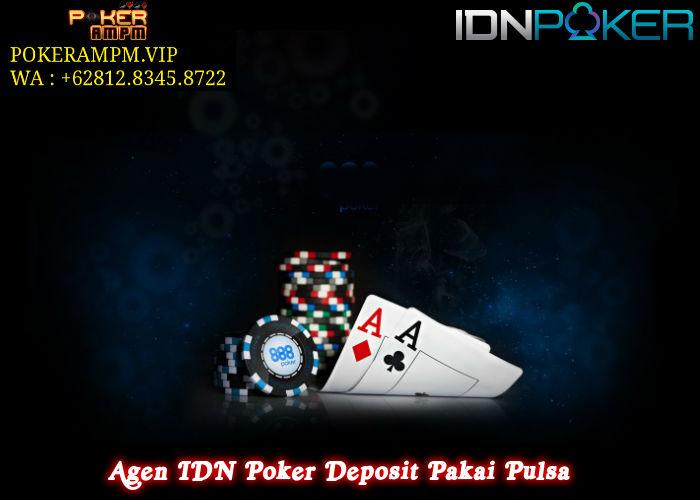 Agen IDN Poker Deposit Pakai Pulsa