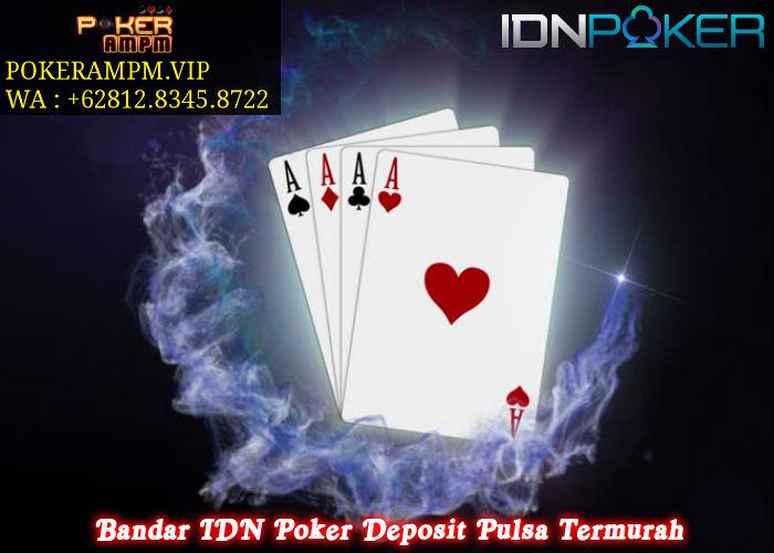 Bandar IDN Poker Deposit Pulsa Termurah