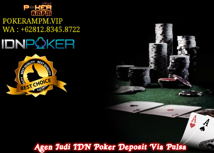 Agen Judi IDN Poker Deposit Via Pulsa