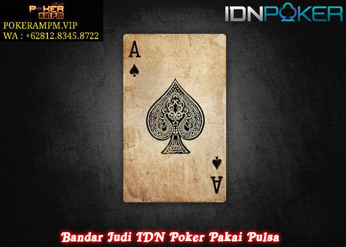 Bandar Judi IDN Poker Pakai Pulsa