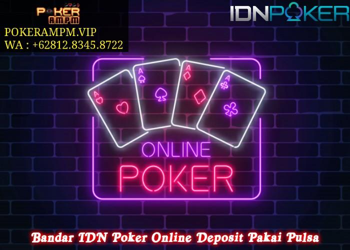 Bandar IDN Poker Online Deposit Pakai Pulsa