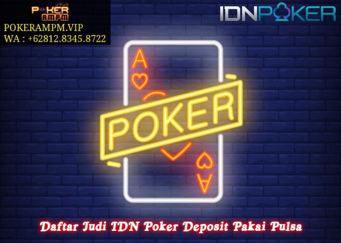 Daftar Judi IDN Poker Deposit Pakai Pulsa