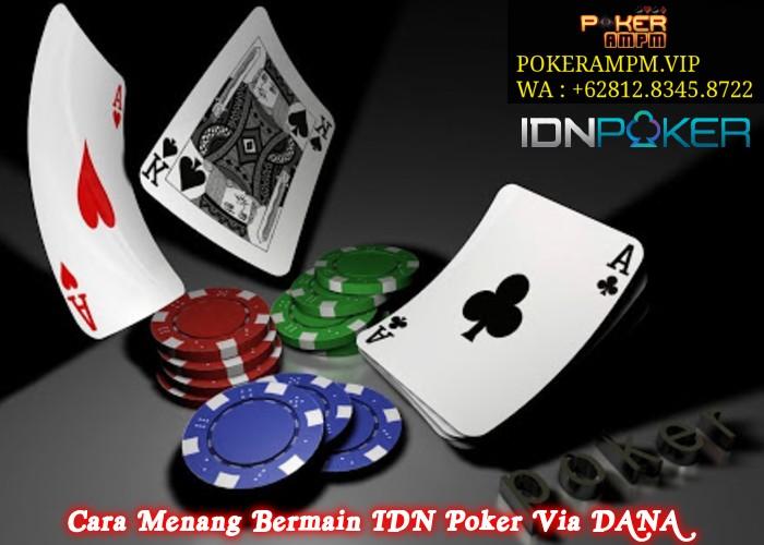 Cara Menang Bermain IDN Poker Via DANA