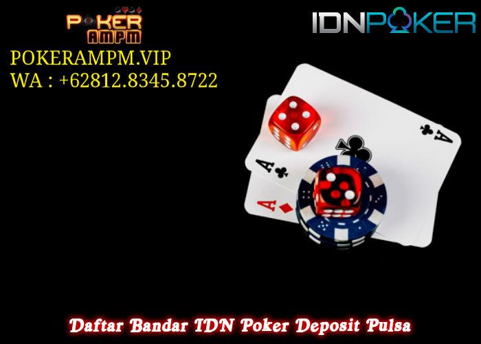 Daftar Bandar IDN Poker Deposit Pulsa