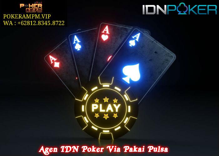 Agen IDN Poker Via Pakai Pulsa