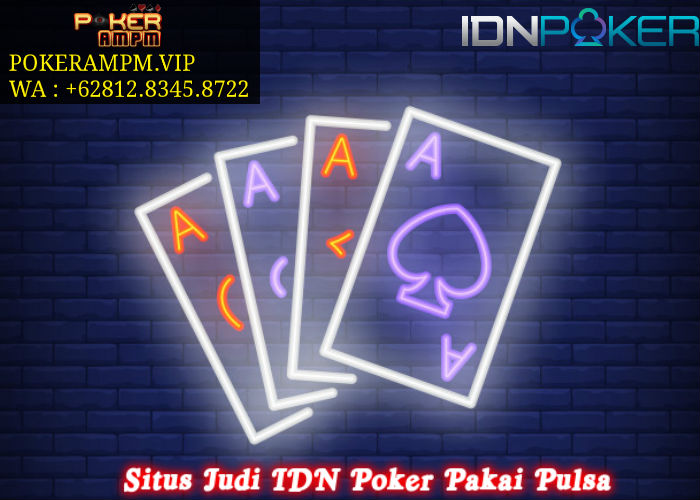 Situs Judi IDN Poker Pakai Pulsa