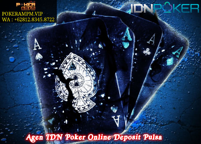 Agen IDN Poker Online Deposit Pulsa